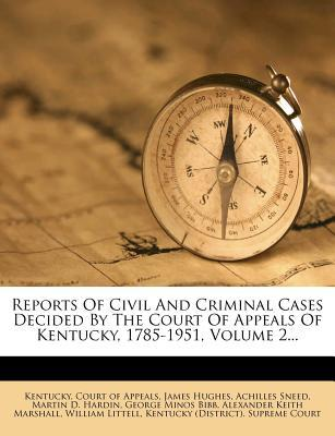 Reports of Civil and Criminal Cases Decided by the Court of Appeals of Kentucky, 1785-1951, Volume 2...