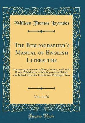 The Bibliographer's Manual of English Literature, Vol. 4 of 6