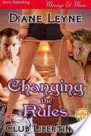 Changing the Rules [Club Libertine 1] (Siren Publishing Menage Amour)