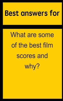 Best Answers for What Are Some of the Best Film Scores and Why?