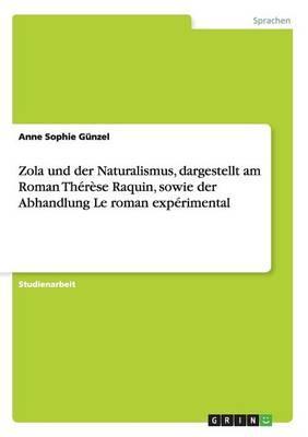 Zola und der Naturalismus, dargestellt am Roman Thérèse Raquin, sowie der Abhandlung Le roman expérimental