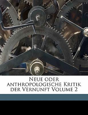 Neue oder anthropologische Kritik der Vernunft Volume 2