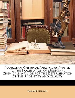 Manual of Chemical Analysis as Applied to the Examination of Medicinal Chemicals