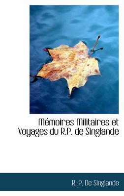 M Moires Militaires Et Voyages Du R.P. de Singlande