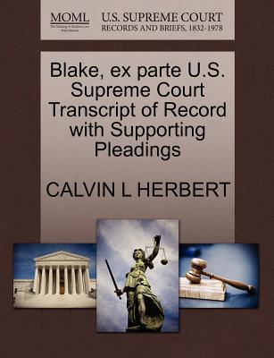 Blake, Ex Parte U.S. Supreme Court Transcript of Record with Supporting Pleadings
