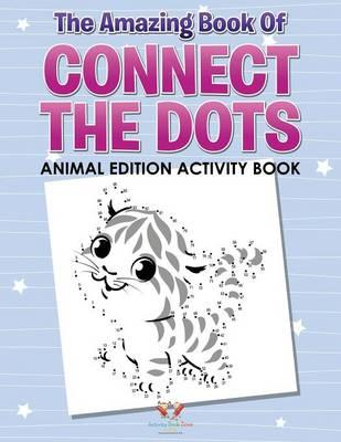 The Amazing Book Of Connect the Dots Animal Edition Activity Book