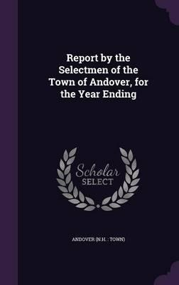 Report by the Selectmen of the Town of Andover, for the Year Ending