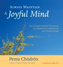 Always Maintain a Joyful Mind (with CD) and Other Lojong Teachings on Awakening Compassion and Fearlessness