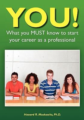 YOU! What You Must Know to Start Your Career As a Professional