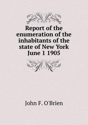 Report of the Enumeration of the Inhabitants of the State of New York June 1 1905
