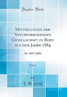 Mitteilungen Der Naturforschenden Gesellschaft in Bern Aus Dem Jahre 1884, Vol. 1