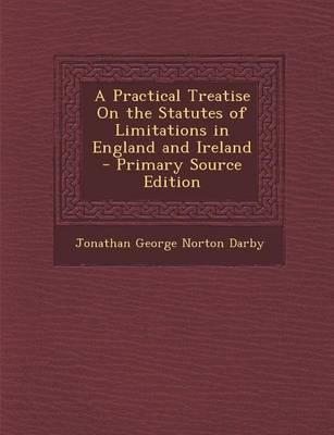 Practical Treatise on the Statutes of Limitations in England and Ireland