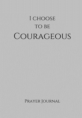 I Choose to Be Courageous Prayer Journal