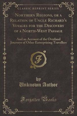 Northern Regions, or a Relation of Uncle Richard's Voyages for the Discovery of a North-West Passage
