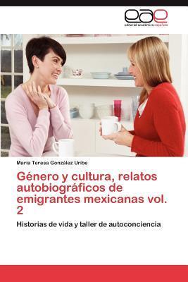 Género y cultura, relatos autobiográficos de emigrantes mexicanas vol. 2