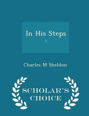 In His Steps - Scholar's Choice Edition