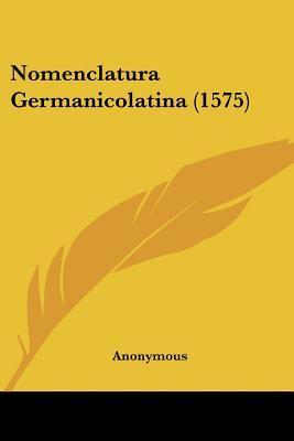 Nomenclatura Germanicolatina (1575)