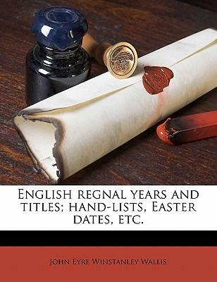 English Regnal Years and Titles; Hand-Lists, Easter Dates, Etc