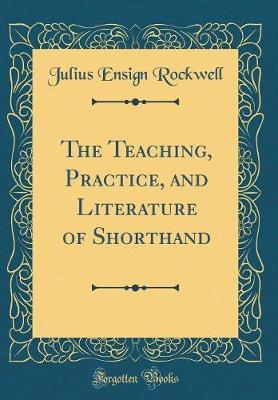 The Teaching, Practice, and Literature of Shorthand (Classic Reprint)