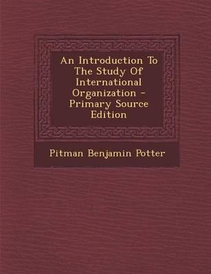 An Introduction to the Study of International Organization - Primary Source Edition