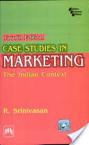 Case Studies In Marketing: The Indian Context 4Th Ed.
