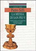 La messa di san Pio V. Osservazioni sul rito tridentino in risposta ai critici del Motu proprio