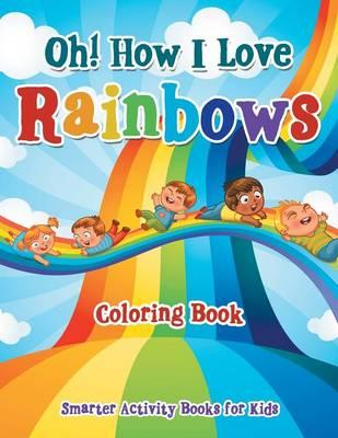 Oh! How I Love Rainbows Coloring Book