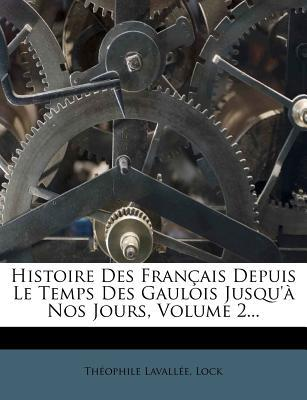 Histoire Des Francais Depuis Le Temps Des Gaulois Jusqu'a Nos Jours, Volume 2...