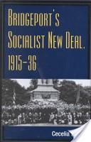 Bridgeport's Socialist New Deal, 1915-36