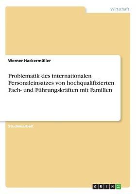 Problematik des internationalen Personaleinsatzes von hochqualifizierten Fach- und Führungskräften mit Familien