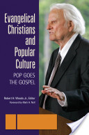 Evangelical Christians and Popular Culture: Pop Goes the Gospel