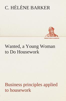 Wanted, a Young Woman to Do Housework Business principles applied to housework