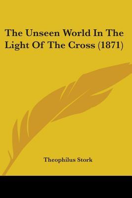 The Unseen World in the Light of the Cross