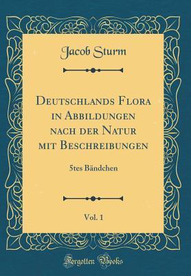 Deutschlands Flora in Abbildungen nach der Natur mit Beschreibungen, Vol. 1
