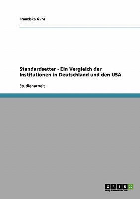 Standardsetter - Ein Vergleich der Institutionen in Deutschland und den USA