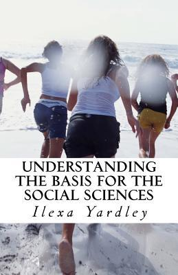 Understanding the Basis for the Social Sciences