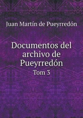 Documentos del Archivo de Pueyrredon Tom 3