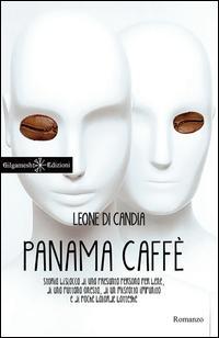 Panama caffè. Storia bislacca di una presunta persona per bene, di una puttana onesta, di un misfatto impunito e di poche balorde botteghe