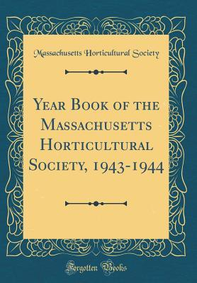 Year Book of the Massachusetts Horticultural Society, 1943-1944 (Classic Reprint)