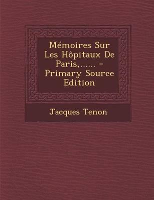 Memoires Sur Les Hopitaux de Paris, ...... - Primary Source Edition