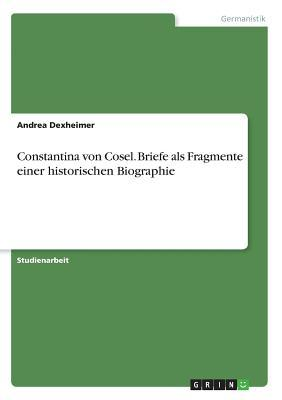 Constantina von Cosel. Briefe als Fragmente einer historischen Biographie