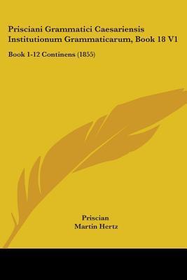 Prisciani Grammatici Caesariensis Institutionum Grammaticarum