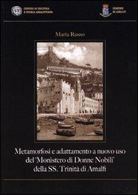 Metamorfosi e adattamento a nuovo uso del «Monistero di Donne Nobili» della SS. Trinità di Amalfi