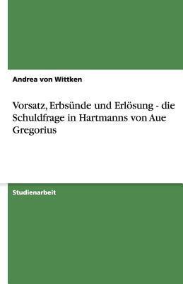 Vorsatz, Erbsünde und Erlösung - die Schuldfrage in Hartmanns von Aue Gregorius