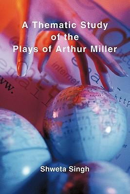 A Thematic Study of the Plays of Arthur Miller