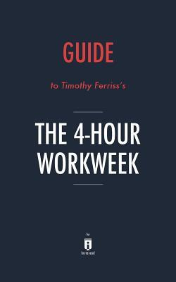 Guide to Timothy Ferriss's The 4-Hour Workweek by Instaread
