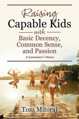 Raising Capable Kids with Basic Decency, Common Sense, and Passion