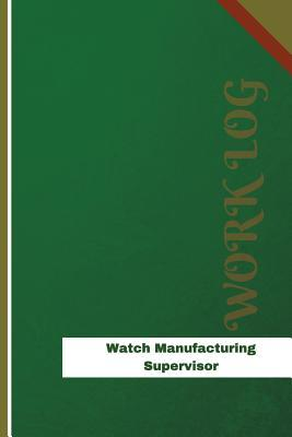 Watch Manufacturing Supervisor Work Log
