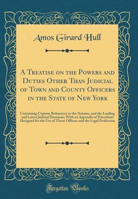 A Treatise on the Powers and Duties Other Than Judicial of Town and County Officers in the State of New York