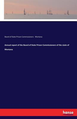 Annual report of the Board of State Prison Commissioners of the state of Montana